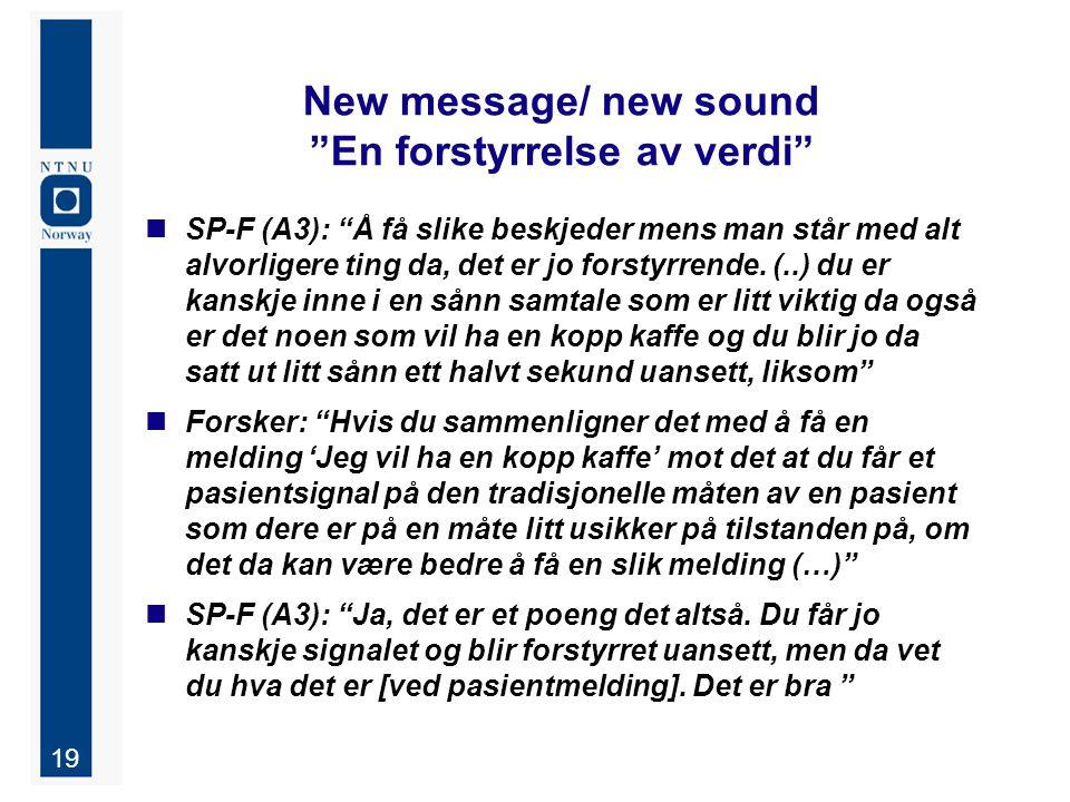 19 New message/ new sound En forstyrrelse av verdi SP-F (A3): Å få slike beskjeder mens man står med alt alvorligere ting da, det er jo forstyrrende.