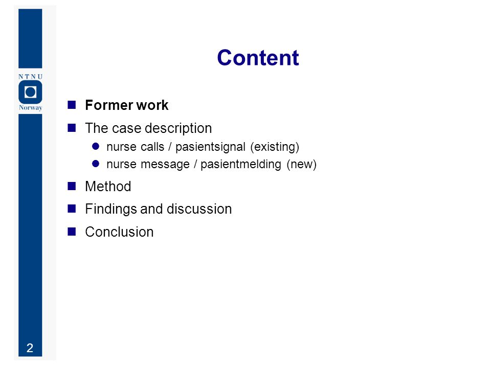 2 Content Former work The case description nurse calls / pasientsignal (existing) nurse message / pasientmelding (new) Method Findings and discussion