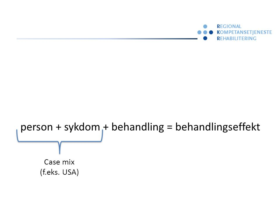 person + sykdom + behandling = behandlingseffekt Case mix (f.eks. USA)