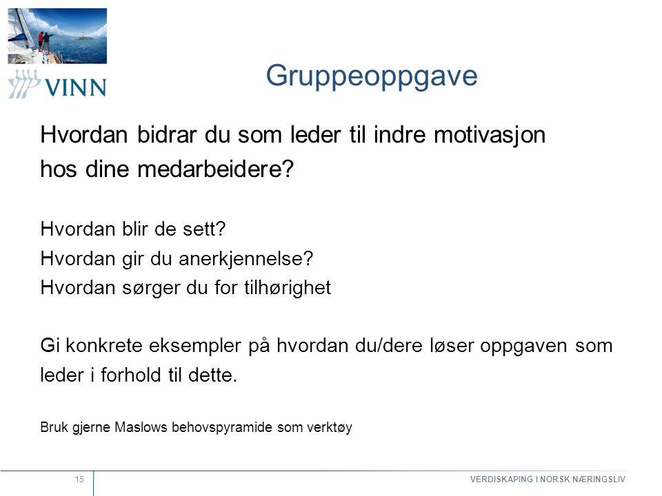 VERDISKAPING I NORSK NÆRINGSLIV 15 Gruppeoppgave Hvordan bidrar du som leder til indre motivasjon hos dine medarbeidere? Hvordan blir de sett? Hvordan