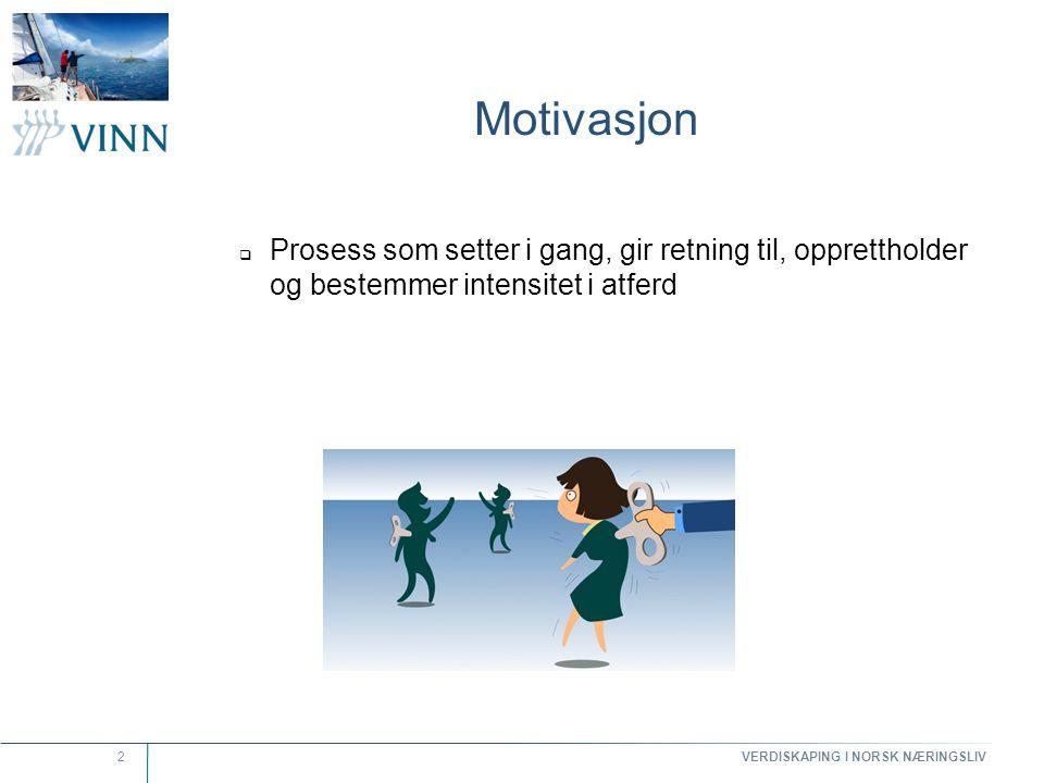 VERDISKAPING I NORSK NÆRINGSLIV 2 Motivasjon  Prosess som setter i gang, gir retning til, opprettholder og bestemmer intensitet i atferd
