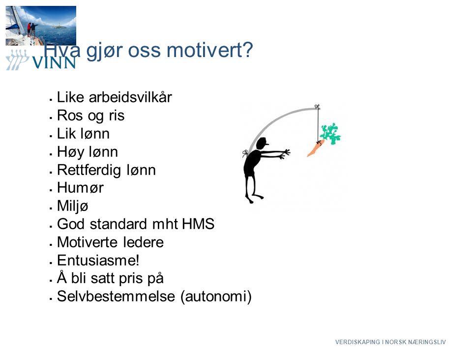 VERDISKAPING I NORSK NÆRINGSLIV 5 Hva gjør oss motivert?  Like arbeidsvilkår  Ros og ris  Lik lønn  Høy lønn  Rettferdig lønn  Humør  Miljø  G
