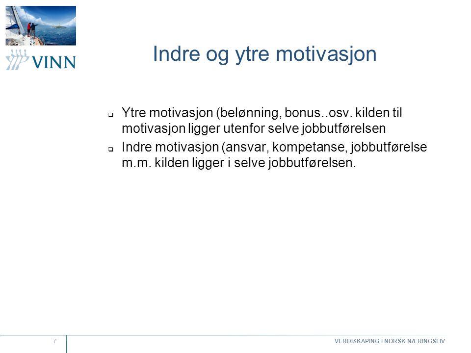 VERDISKAPING I NORSK NÆRINGSLIV 7 Indre og ytre motivasjon  Ytre motivasjon (belønning, bonus..osv. kilden til motivasjon ligger utenfor selve jobbut