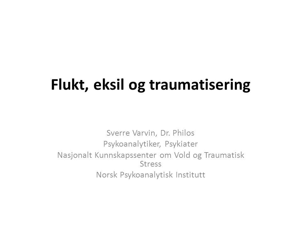 Flukt, eksil og traumatisering Sverre Varvin, Dr.