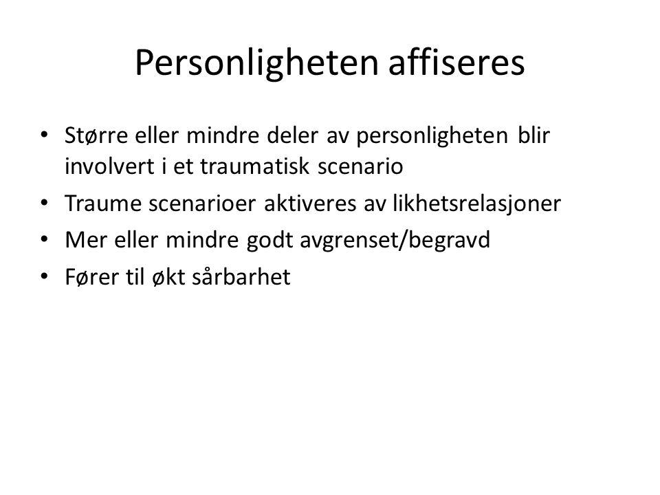 Personligheten affiseres Større eller mindre deler av personligheten blir involvert i et traumatisk scenario Traume scenarioer aktiveres av likhetsrelasjoner Mer eller mindre godt avgrenset/begravd Fører til økt sårbarhet
