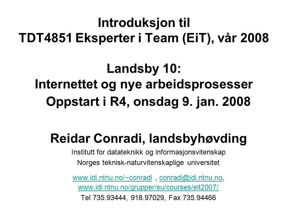Introduksjon til TDT4851 Eksperter i Team (EiT), vår 2008 Landsby 10: Internettet og nye arbeidsprosesser Oppstart i R4, onsdag 9. jan. 2008 Reidar Co