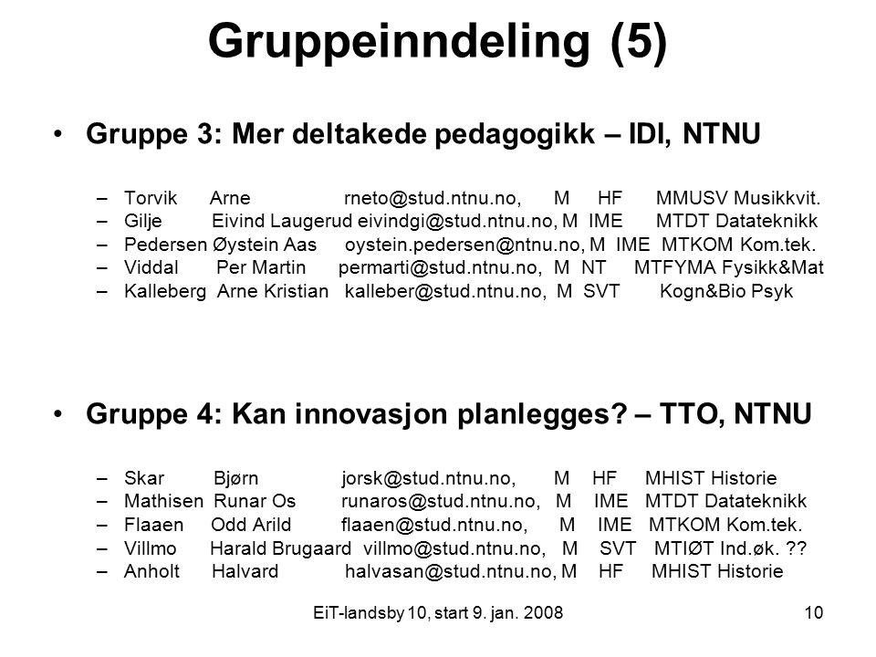 EiT-landsby 10, start 9. jan. 200810 Gruppeinndeling (5) Gruppe 3: Mer deltakede pedagogikk – IDI, NTNU –Torvik Arne rneto@stud.ntnu.no, M HF MMUSV Mu