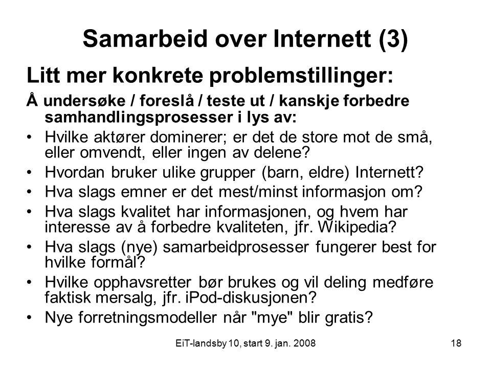 EiT-landsby 10, start 9. jan. 200818 Samarbeid over Internett (3) Litt mer konkrete problemstillinger: Å undersøke / foreslå / teste ut / kanskje forb