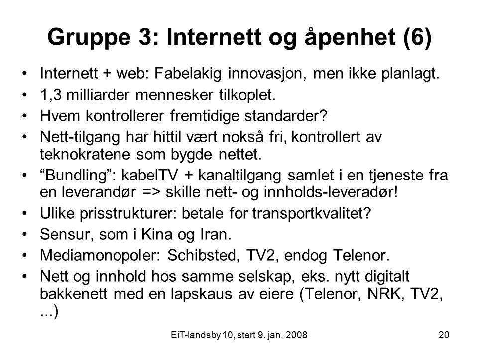 EiT-landsby 10, start 9. jan. 200820 Gruppe 3: Internett og åpenhet (6) Internett + web: Fabelakig innovasjon, men ikke planlagt. 1,3 milliarder menne