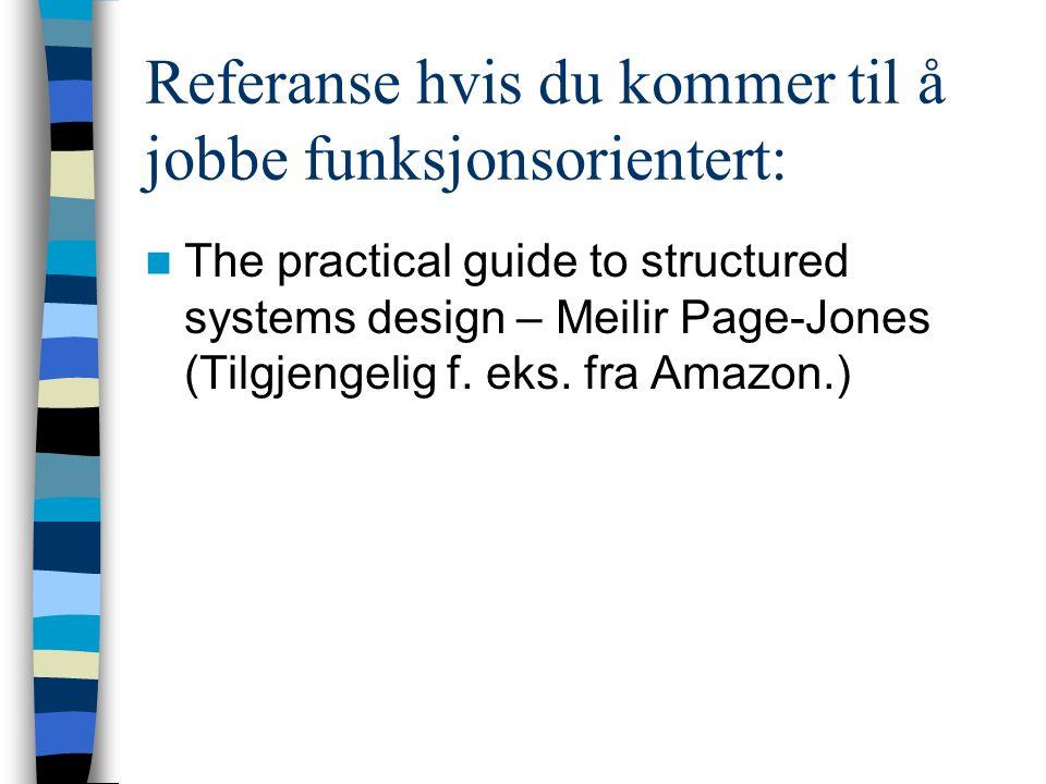 Referanse hvis du kommer til å jobbe funksjonsorientert: The practical guide to structured systems design – Meilir Page-Jones (Tilgjengelig f. eks. fr