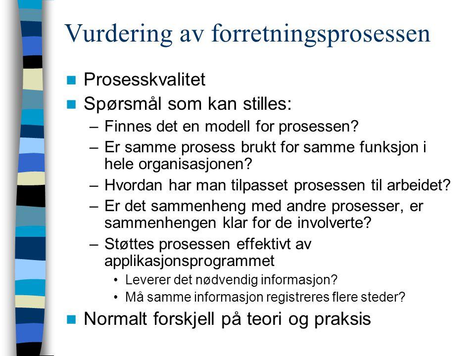 Vurdering av forretningsprosessen Prosesskvalitet Spørsmål som kan stilles: –Finnes det en modell for prosessen? –Er samme prosess brukt for samme fun