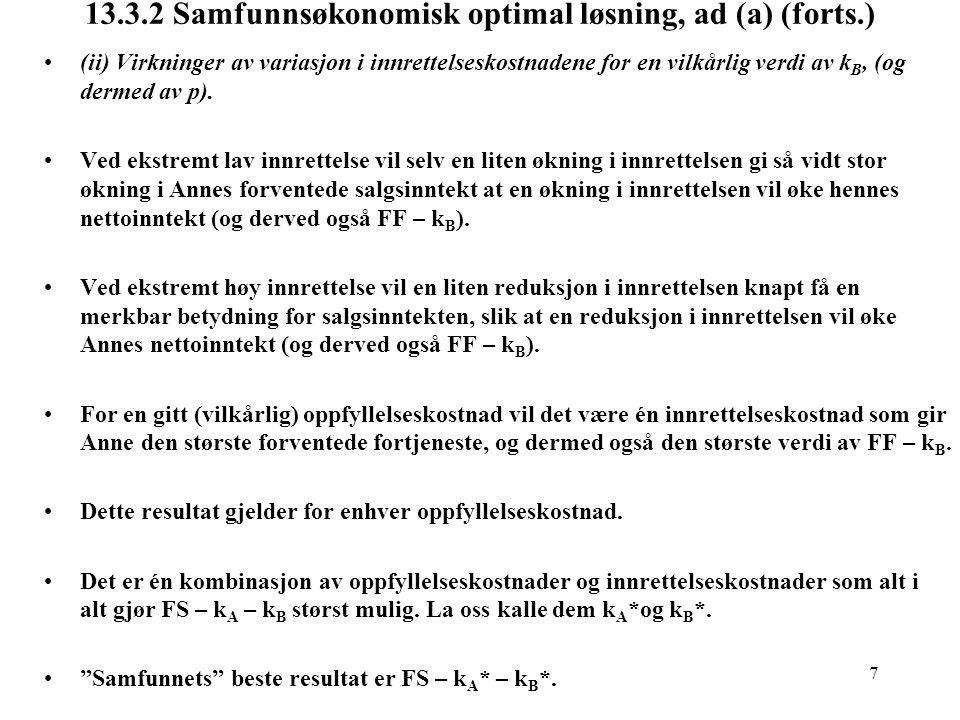 7 13.3.2 Samfunnsøkonomisk optimal løsning, ad (a) (forts.) (ii) Virkninger av variasjon i innrettelseskostnadene for en vilkårlig verdi av k B, (og d
