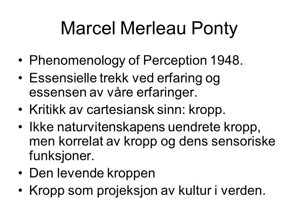 Marcel Merleau Ponty Phenomenology of Perception 1948. Essensielle trekk ved erfaring og essensen av våre erfaringer. Kritikk av cartesiansk sinn: kro