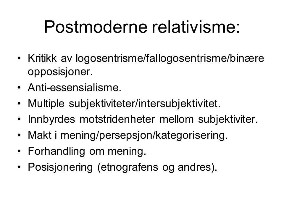 Postmoderne relativisme: Kritikk av logosentrisme/fallogosentrisme/binære opposisjoner. Anti-essensialisme. Multiple subjektiviteter/intersubjektivite