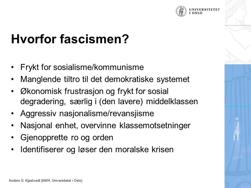 Anders G. Kjøstvedt (IAKH, Universitetet i Oslo) Hvorfor fascismen? Frykt for sosialisme/kommunisme Manglende tiltro til det demokratiske systemet Øko