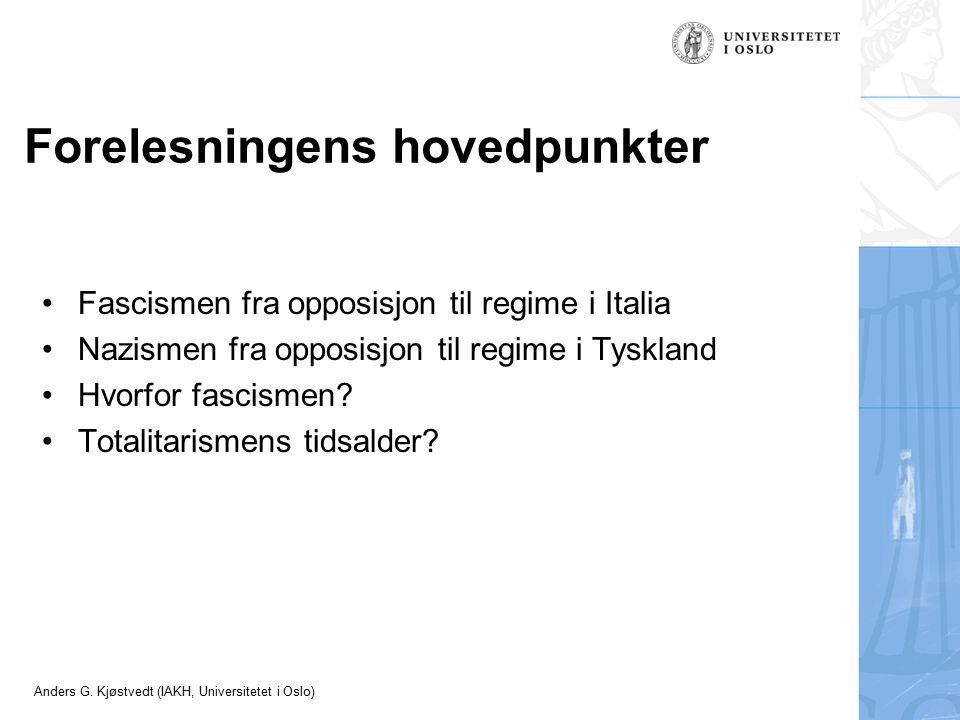 Anders G. Kjøstvedt (IAKH, Universitetet i Oslo) Forelesningens hovedpunkter Fascismen fra opposisjon til regime i Italia Nazismen fra opposisjon til