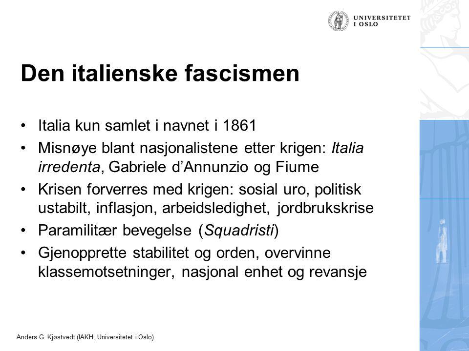 Anders G. Kjøstvedt (IAKH, Universitetet i Oslo) Den italienske fascismen Italia kun samlet i navnet i 1861 Misnøye blant nasjonalistene etter krigen: