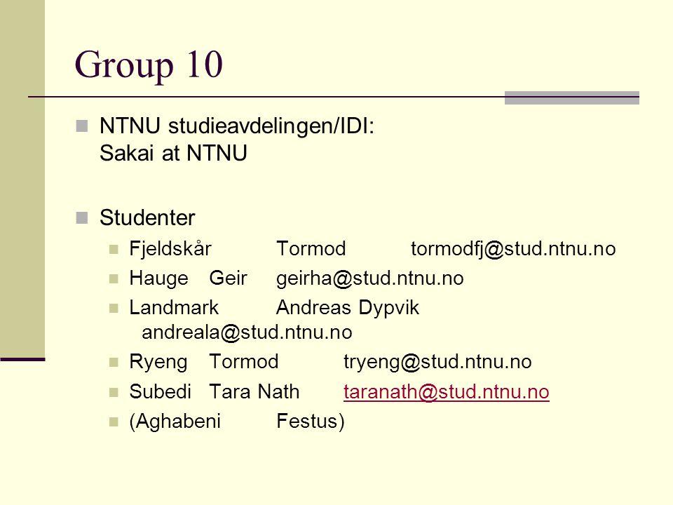 Group 10 NTNU studieavdelingen/IDI: Sakai at NTNU Studenter FjeldskårTormodtormodfj@stud.ntnu.no HaugeGeirgeirha@stud.ntnu.no LandmarkAndreas Dypvik a