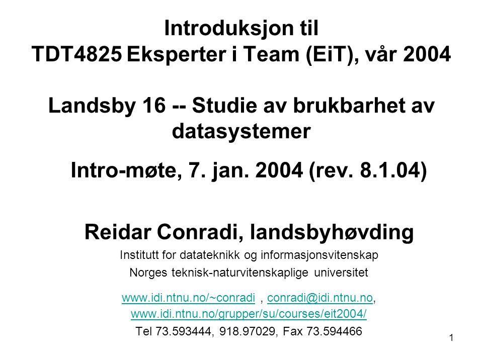 1 Introduksjon til TDT4825 Eksperter i Team (EiT), vår 2004 Landsby 16 -- Studie av brukbarhet av datasystemer Intro-møte, 7.