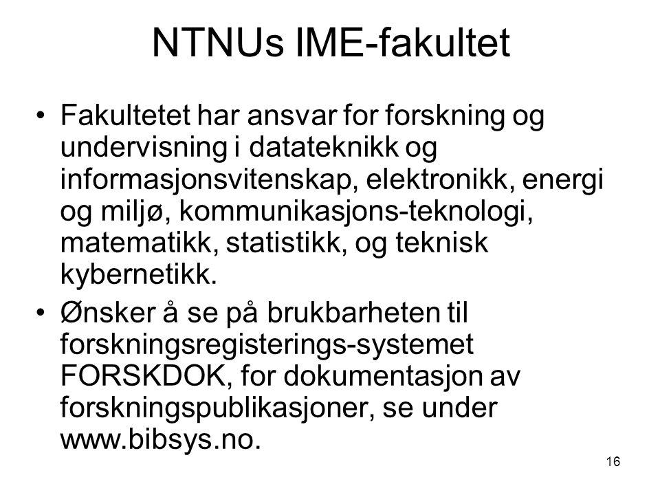 16 NTNUs IME-fakultet Fakultetet har ansvar for forskning og undervisning i datateknikk og informasjonsvitenskap, elektronikk, energi og miljø, kommunikasjons-teknologi, matematikk, statistikk, og teknisk kybernetikk.