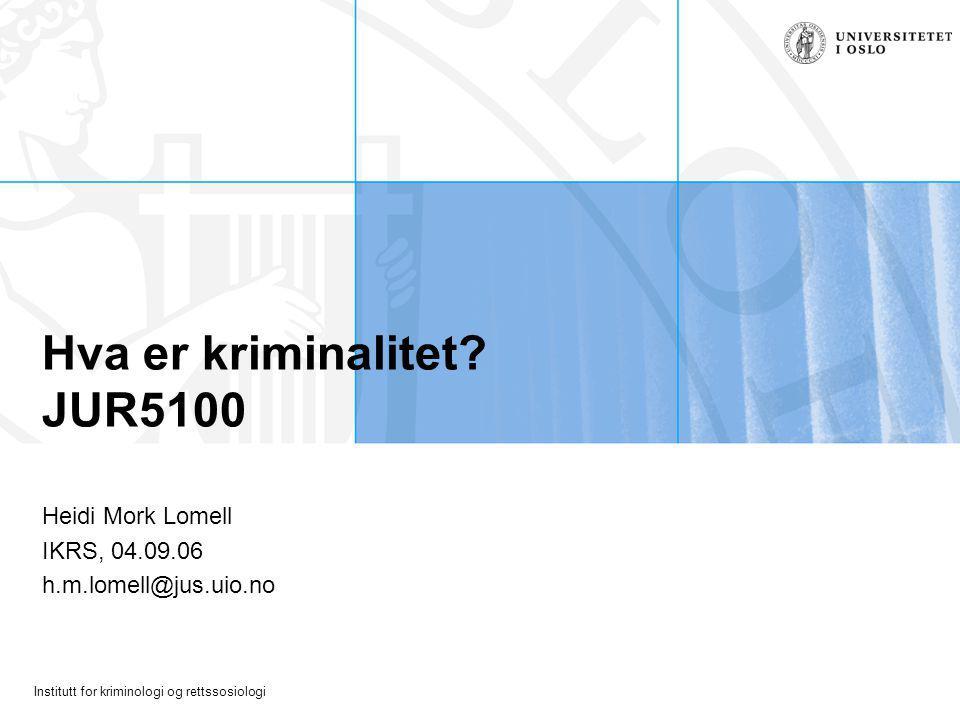 Institutt for kriminologi og rettssosiologi Høigård Kriminalitetsdefinisjoner er et spørsmål om definisjonsmakt.