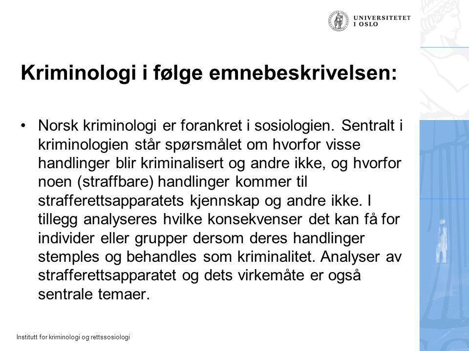 Institutt for kriminologi og rettssosiologi Kriminologi i følge emnebeskrivelsen: Norsk kriminologi er forankret i sosiologien.