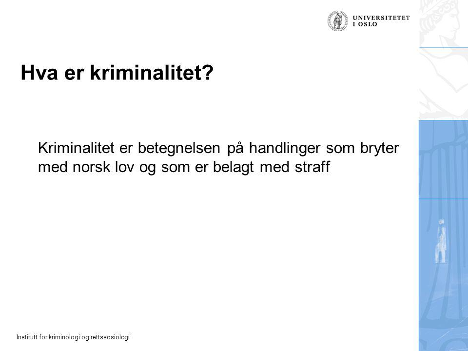 Institutt for kriminologi og rettssosiologi Hva er kriminalitet.