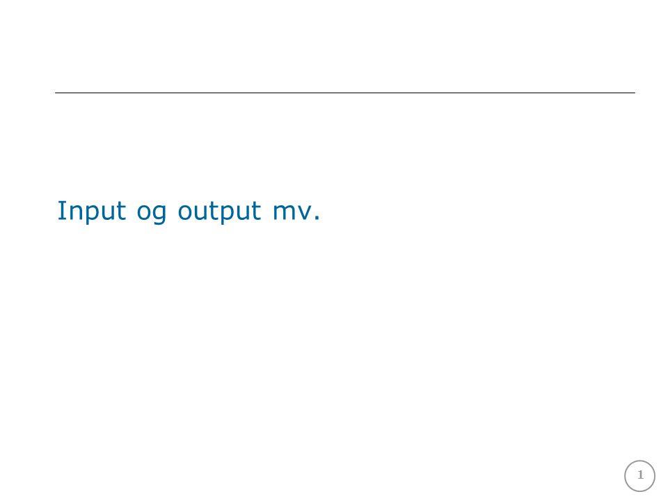 1 Input og output mv.