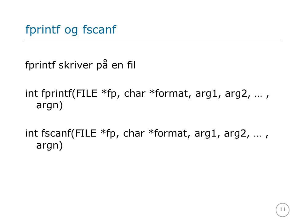 11 fprintf og fscanf fprintf skriver på en fil int fprintf(FILE *fp, char *format, arg1, arg2, …, argn) int fscanf(FILE *fp, char *format, arg1, arg2,