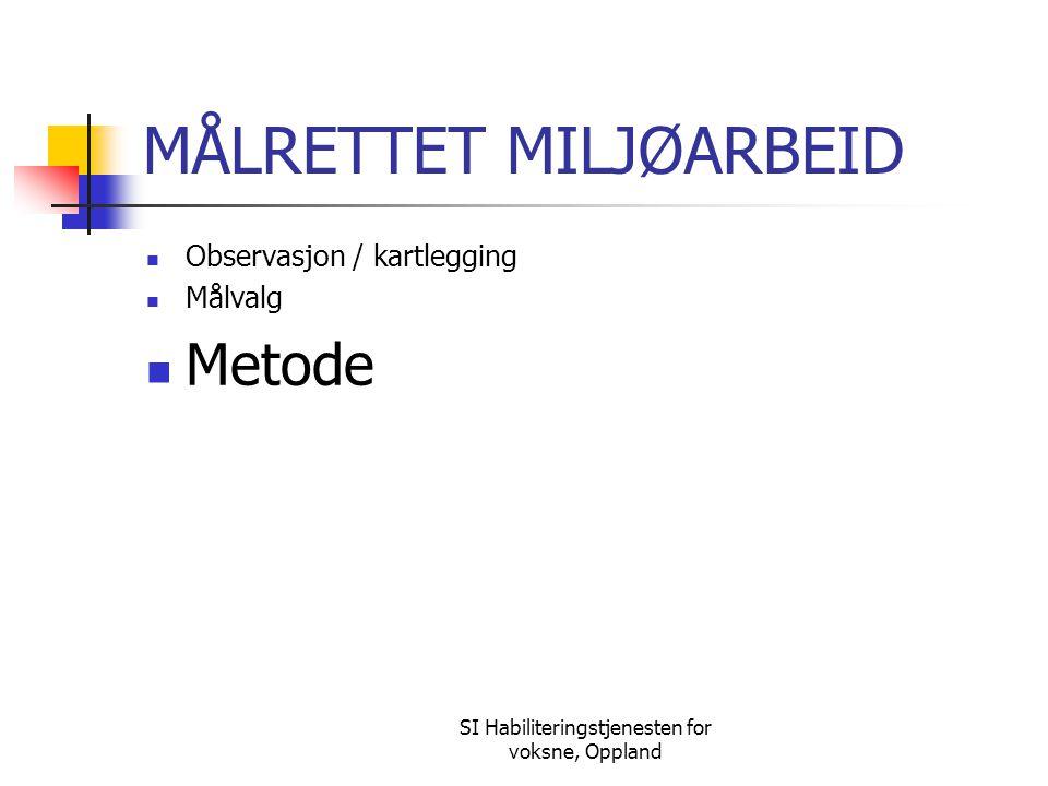 SI Habiliteringstjenesten for voksne, Oppland MÅLRETTET MILJØARBEID Observasjon / kartlegging Målvalg Metode
