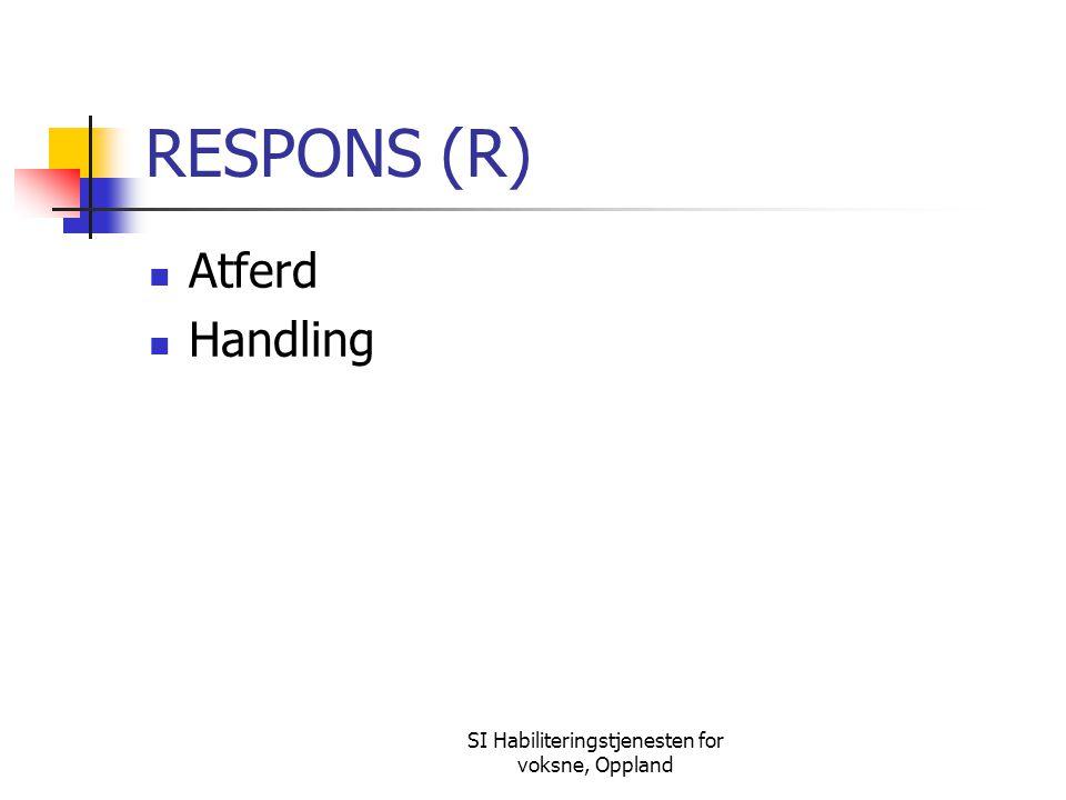 SI Habiliteringstjenesten for voksne, Oppland RESPONS (R) Atferd Handling