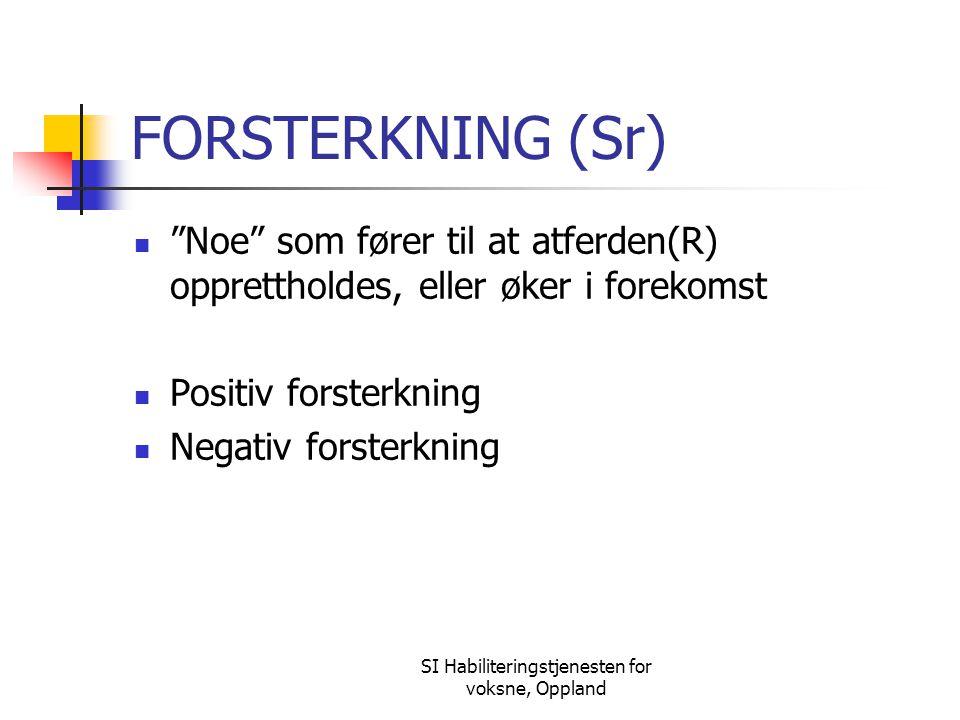 """SI Habiliteringstjenesten for voksne, Oppland FORSTERKNING (Sr) """"Noe"""" som fører til at atferden(R) opprettholdes, eller øker i forekomst Positiv forst"""