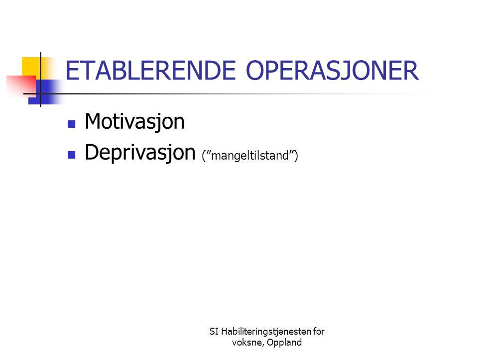 """SI Habiliteringstjenesten for voksne, Oppland ETABLERENDE OPERASJONER Motivasjon Deprivasjon (""""mangeltilstand"""")"""