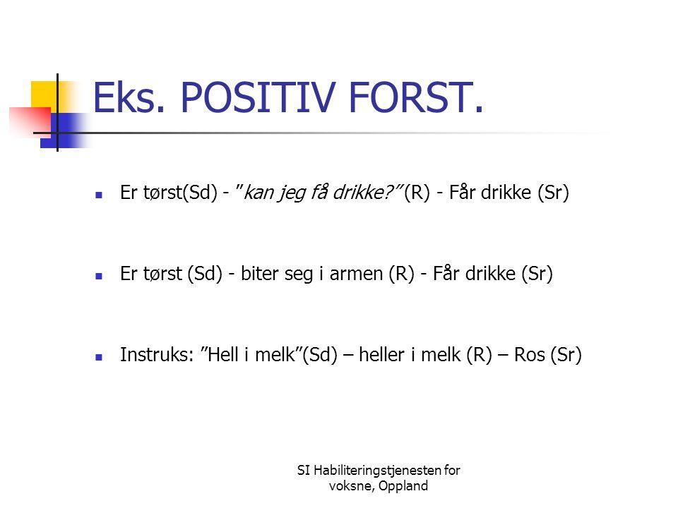 """SI Habiliteringstjenesten for voksne, Oppland Eks. POSITIV FORST. Er tørst(Sd) - """"kan jeg få drikke?"""" (R) - Får drikke (Sr) Er tørst (Sd) - biter seg"""
