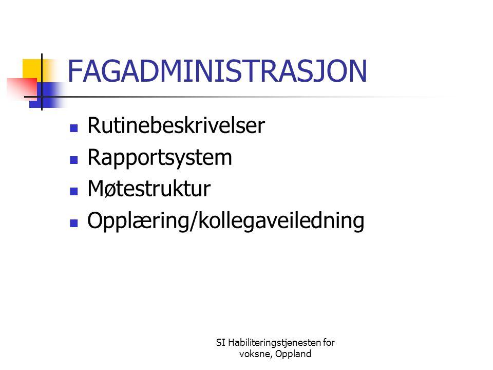 SI Habiliteringstjenesten for voksne, Oppland FAGADMINISTRASJON Rutinebeskrivelser Rapportsystem Møtestruktur Opplæring/kollegaveiledning