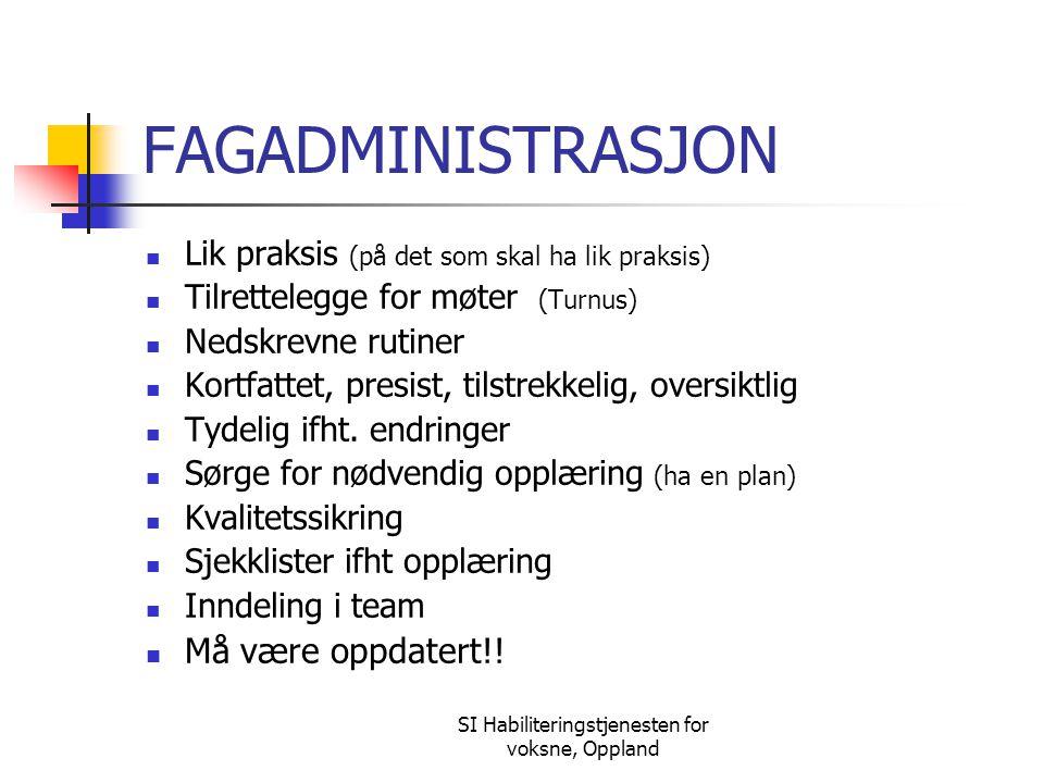 SI Habiliteringstjenesten for voksne, Oppland FAGADMINISTRASJON Lik praksis (på det som skal ha lik praksis) Tilrettelegge for møter (Turnus) Nedskrev
