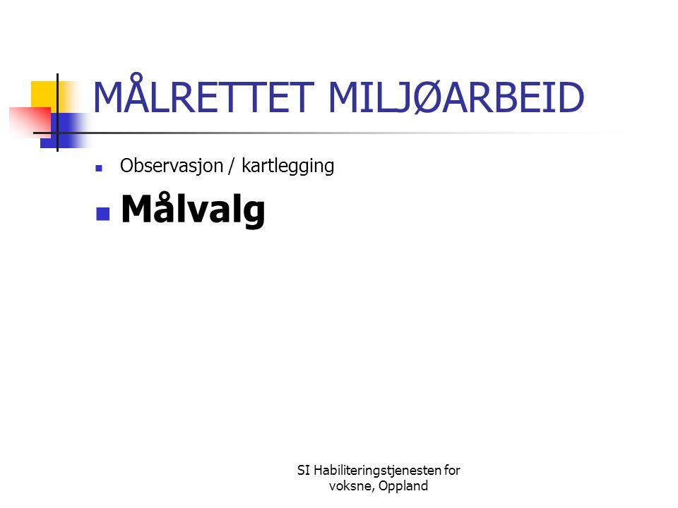 SI Habiliteringstjenesten for voksne, Oppland MÅLRETTET MILJØARBEID Observasjon / kartlegging Målvalg
