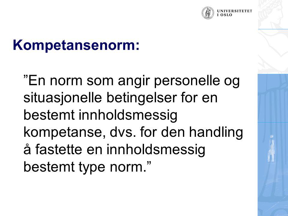 """Kompetansenorm: """"En norm som angir personelle og situasjonelle betingelser for en bestemt innholdsmessig kompetanse, dvs. for den handling å fastette"""