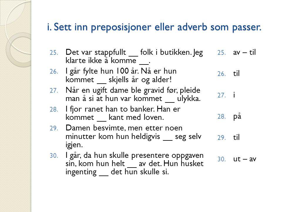 i.Sett inn preposisjoner eller adverb som passer.