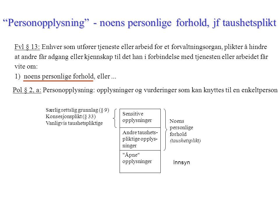 """""""Personopplysning"""" - noens personlige forhold, jf taushetsplikt Særlig rettslig grunnlag (§ 9) Konsesjonsplikt (§ 33) Vanligvis taushetspliktige Sensi"""