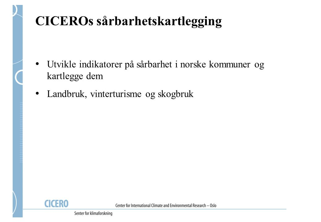 CICEROs sårbarhetskartlegging Utvikle indikatorer på sårbarhet i norske kommuner og kartlegge dem Landbruk, vinterturisme og skogbruk