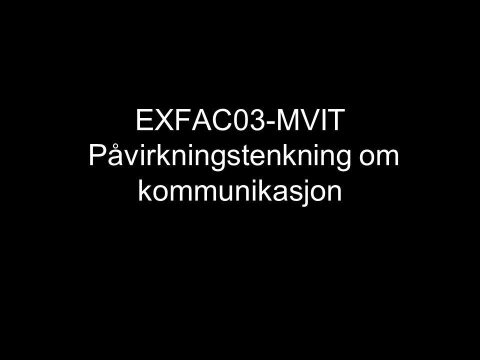EXFAC03-MVIT Påvirkningstenkning om kommunikasjon