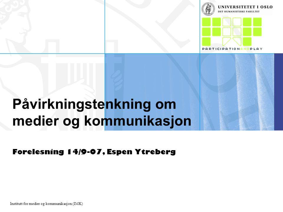 Institutt for medier og kommunikasjon (IMK) Påvirkningstenkning om medier og kommunikasjon Forelesning 14/9-07, Espen Ytreberg