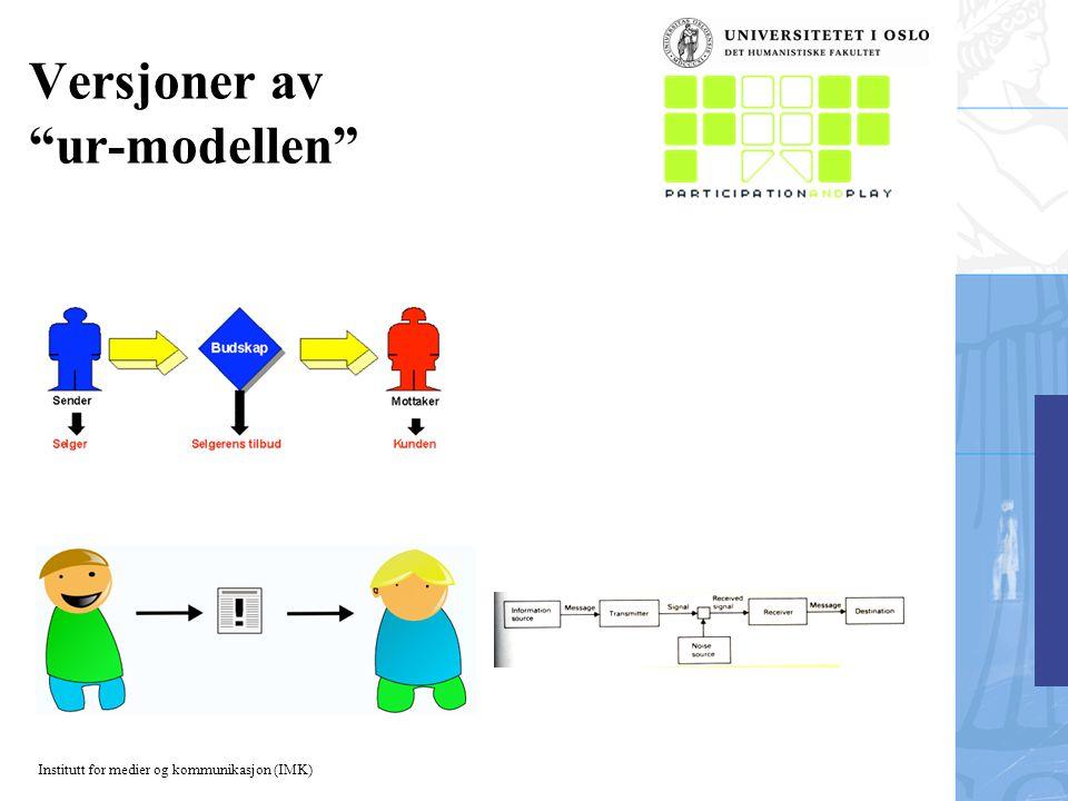 Institutt for medier og kommunikasjon (IMK) Versjoner av ur-modellen