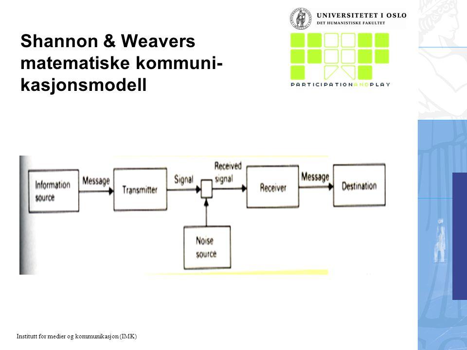 Institutt for medier og kommunikasjon (IMK) Shannon & Weavers matematiske kommuni- kasjonsmodell