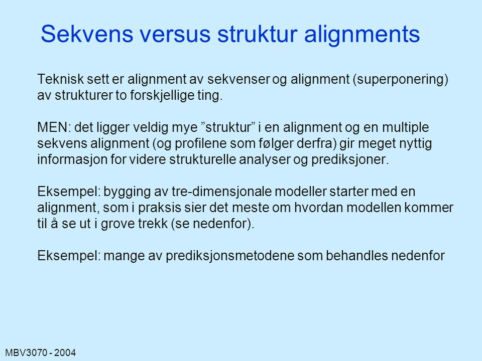 MBV3070 - 2004 Sekvens versus struktur alignments Teknisk sett er alignment av sekvenser og alignment (superponering) av strukturer to forskjellige ti