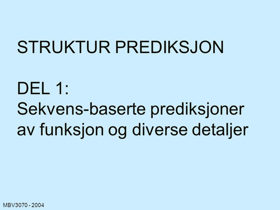 MBV3070 - 2004 STRUKTUR PREDIKSJON DEL 1: Sekvens-baserte prediksjoner av funksjon og diverse detaljer