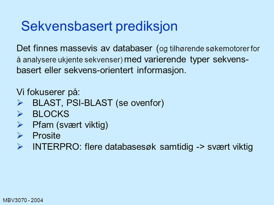 MBV3070 - 2004 Sekvensbasert prediksjon Det finnes massevis av databaser ( og tilhørende søkemotorer for å analysere ukjente sekvenser) med varierende typer sekvens- basert eller sekvens-orientert informasjon.