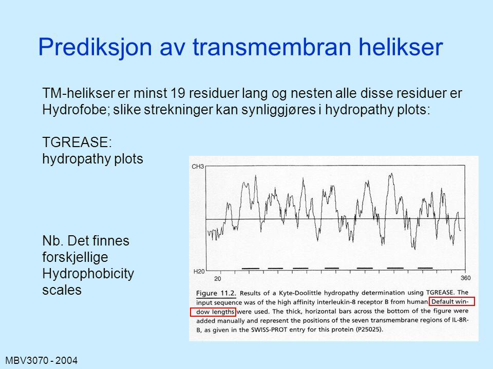 MBV3070 - 2004 Prediksjon av transmembran helikser TM-helikser er minst 19 residuer lang og nesten alle disse residuer er Hydrofobe; slike strekninger kan synliggjøres i hydropathy plots: TGREASE: hydropathy plots Nb.