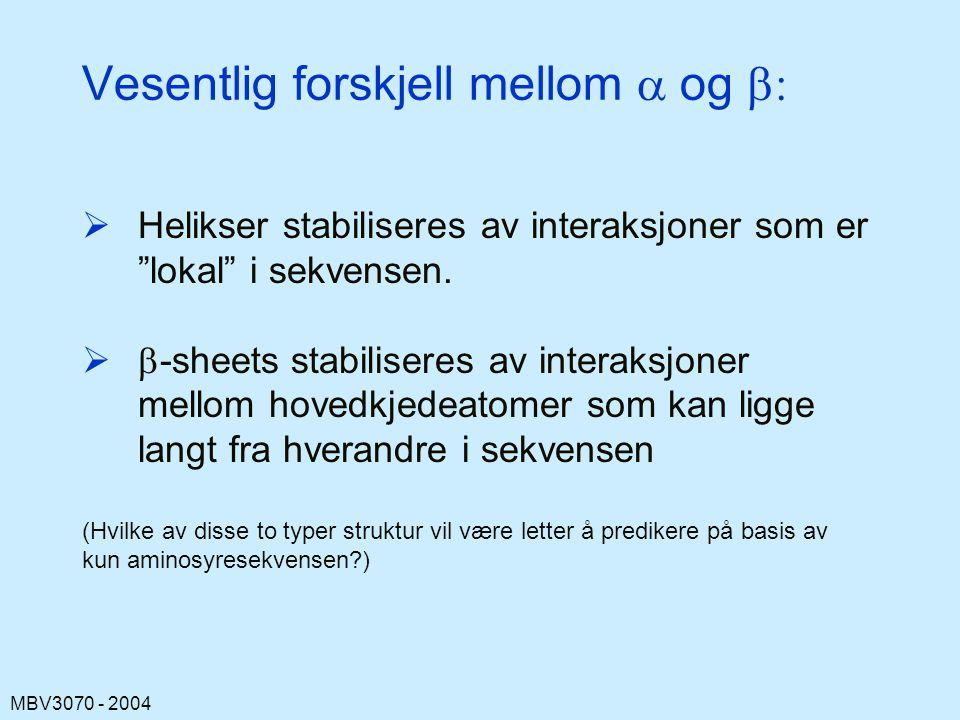 MBV3070 - 2004 Vesentlig forskjell mellom  og   Helikser stabiliseres av interaksjoner som er lokal i sekvensen.